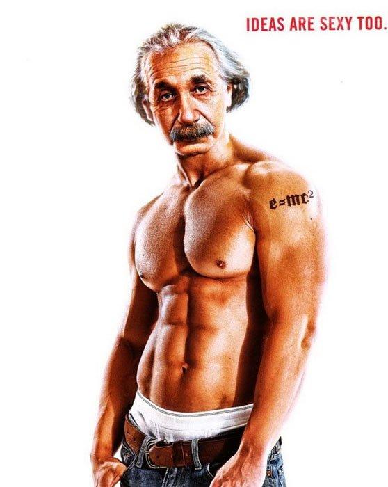 Ideas are sexy too. Albert Einstein looking sexy.