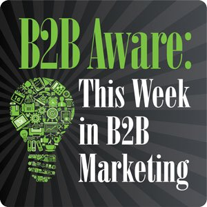 b2b aware: This Week In B2B Marketing