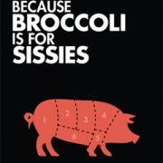 Eat Bacon Because Broccoli Is For Sissies